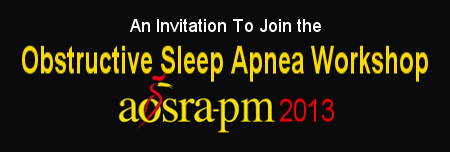 Obstructive Sleep Apnea Workshop: AOSRA-PM 2013. Click here to view more . . .