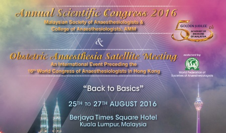 Annual Scientific Congress 2016 & Obstetric Anaesthesia Satellite Meeting (preceding 16th World Congress of Anaesthesiologists in Hong Kong)