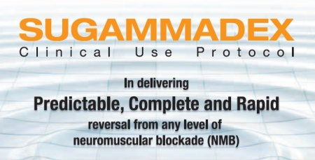 Sugammadex Clinical Use Protocol In delivering Predictable, Complete and Rapid reversal from any level of neuromuscular blockade (NMB)